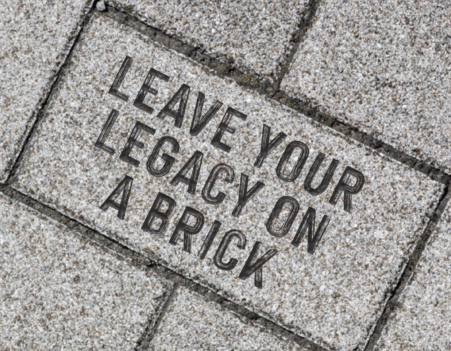 Leave your legacy on a brick